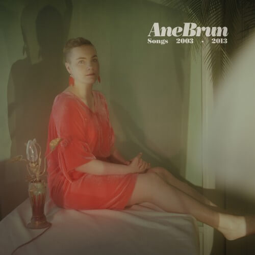 Ane Brun - Songs 2003-2013 - Album Cover